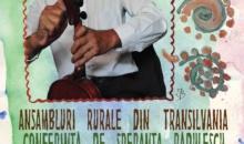 Ansambluri muzicale rurale din Transilvania. Conferinta sustinuta de Speranta Radulescu